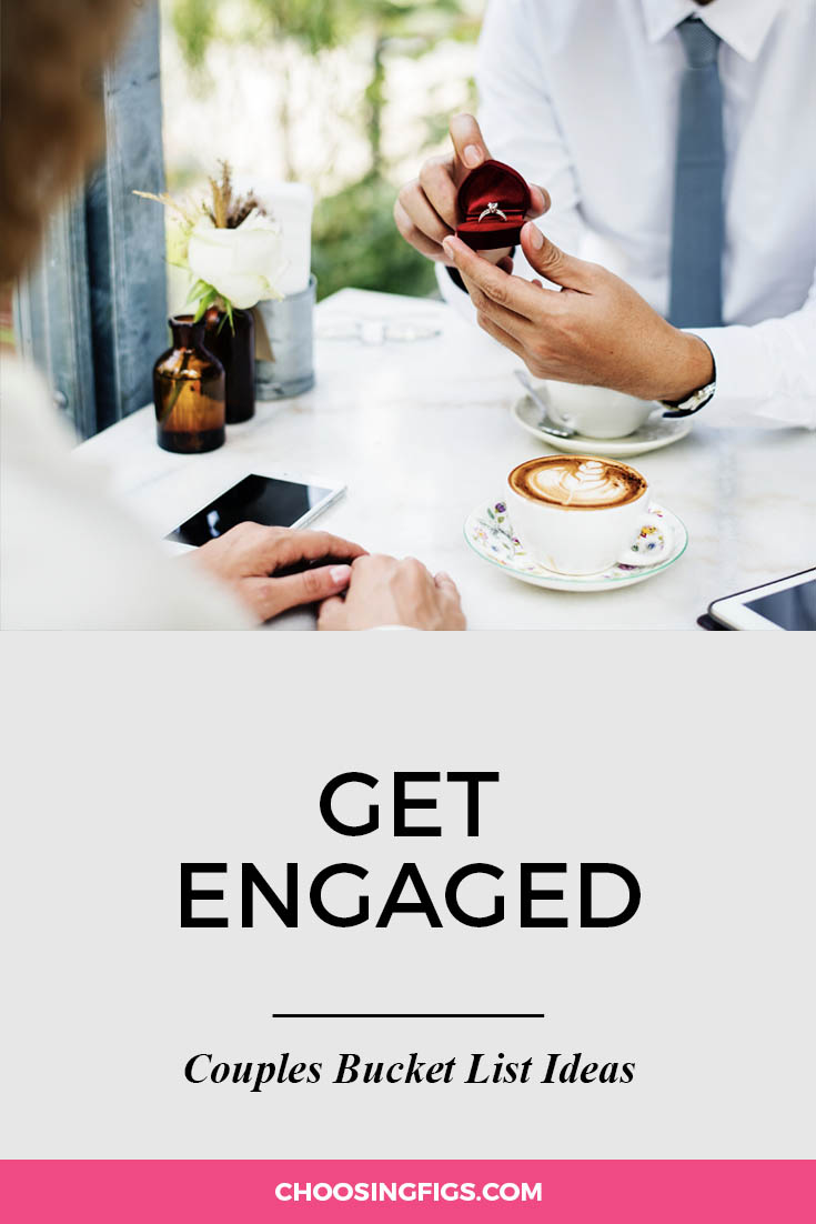 Get engaged. | 100 Couples Bucket List Ideas | Bucket List Ideas for Couples | Relationship Goals
