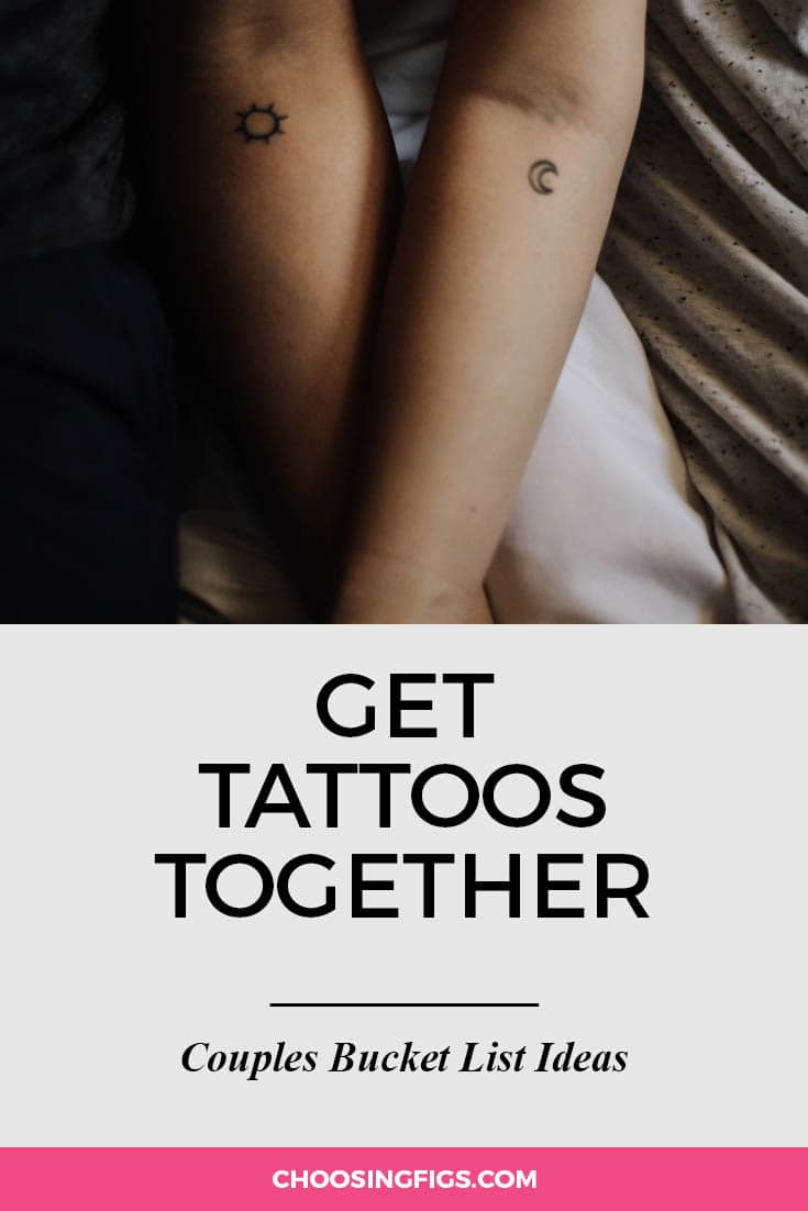 Get tattoos together. | 100 Couples Bucket List Ideas | Bucket List Ideas for Couples | Relationship Goals