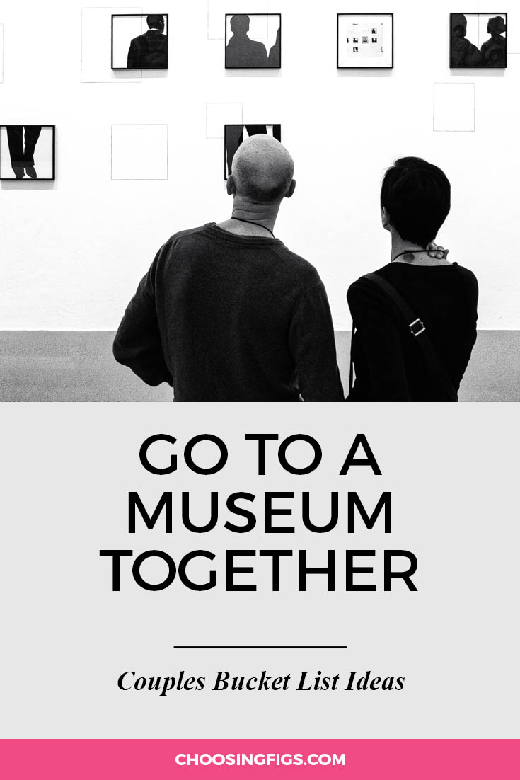 Go to a museum together. | 100 Couples Bucket List Ideas | Bucket List Ideas for Couples | Relationship Goals