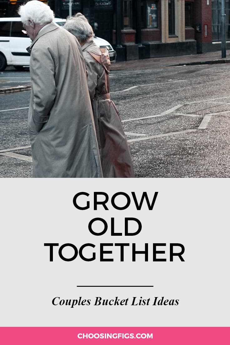 Grow old together. | 100 Couples Bucket List Ideas | Bucket List Ideas for Couples | Relationship Goals