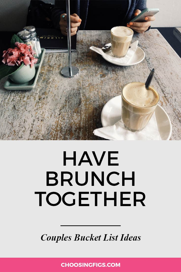 Have brunch together. | 100 Couples Bucket List Ideas | Bucket List Ideas for Couples | Relationship Goals