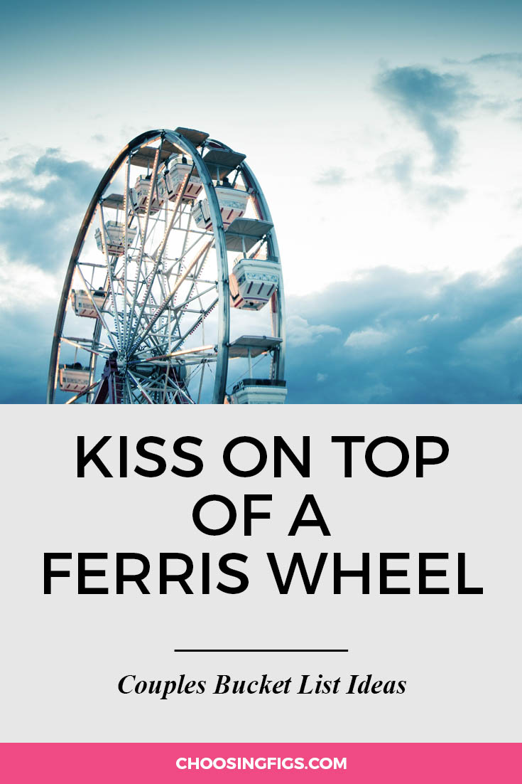 Kiss on top of a ferris wheel. | 100 Couples Bucket List Ideas | Bucket List Ideas for Couples | Relationship Goals