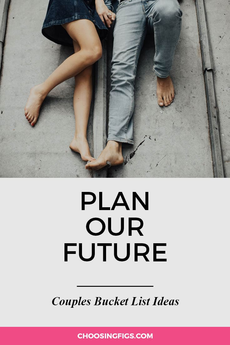 Plan our future. | 100 Couples Bucket List Ideas | Bucket List Ideas for Couples | Relationship Goals
