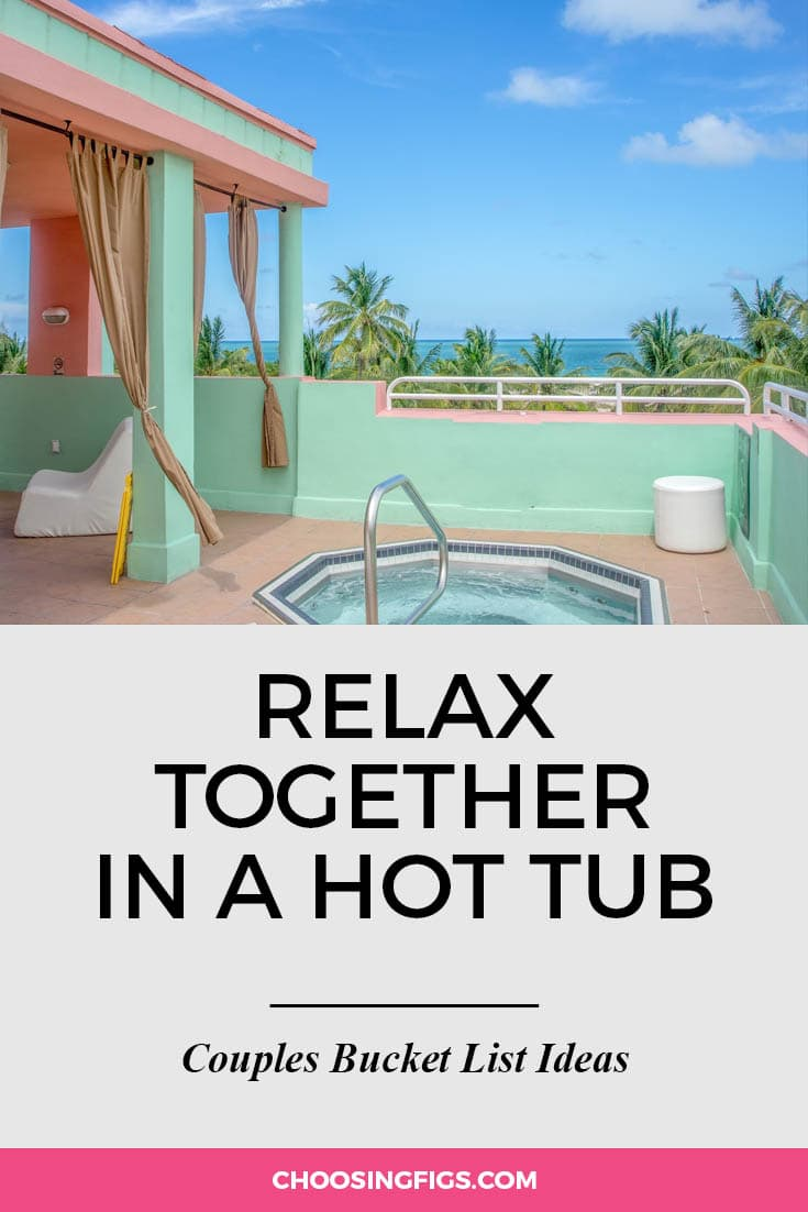 Relax together in a hot tub. | 100 Couples Bucket List Ideas | Bucket List Ideas for Couples | Relationship Goals