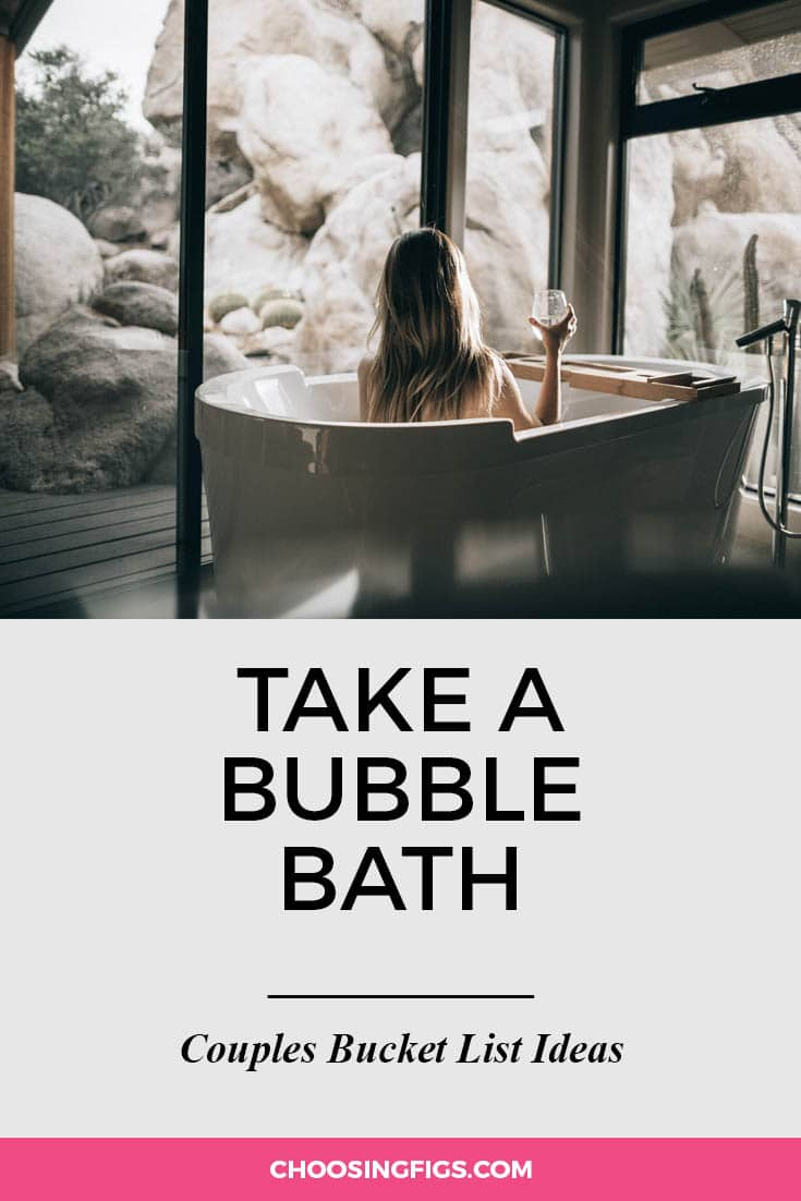 Take a bubble bath together. | 100 Couples Bucket List Ideas | Bucket List Ideas for Couples | Relationship Goals