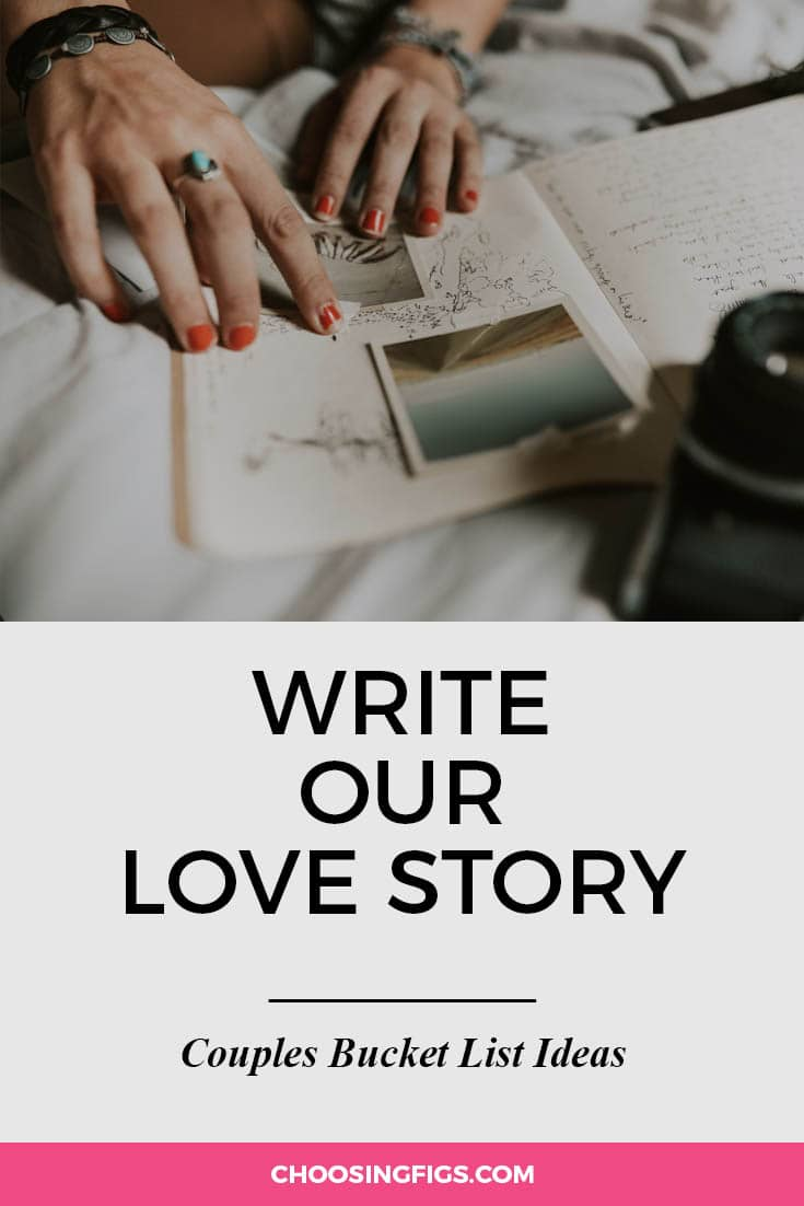 Write our love story. | 100 Couples Bucket List Ideas | Bucket List Ideas for Couples | Relationship Goals