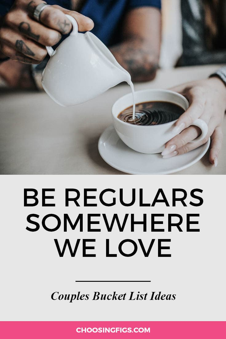 Become regulars somewhere we love. | 100 Couples Bucket List Ideas | Bucket List Ideas for Couples | Relationship Goals