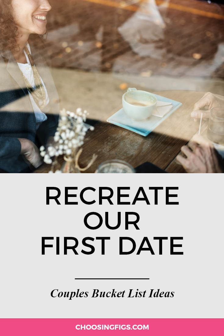 Recreate our first date. | 100 Couples Bucket List Ideas | Bucket List Ideas for Couples | Relationship Goals